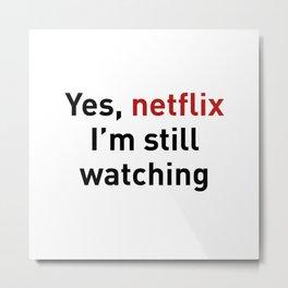 Yes, netflix i'm still watching Metal Print