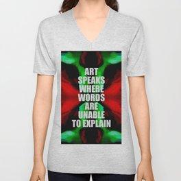 ART SPEAKS WHERE WORDS ARE UNABLE TO EXPLAIN, for art lovers. Unisex V-Neck