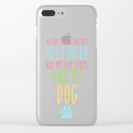 All I Need are My Flip Flops and My Dog Clear iPhone Case