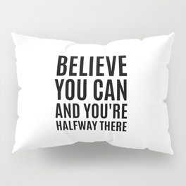 Believe You Can and You're Halfway There Pillow Sham