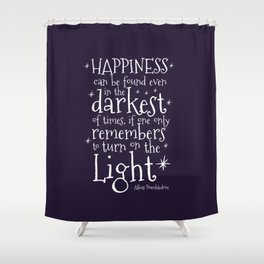 HAPPINESS CAN BE FOUND EVEN IN THE DARKEST OF TIMES - DUMBLEDORE QUOTE Shower Curtain