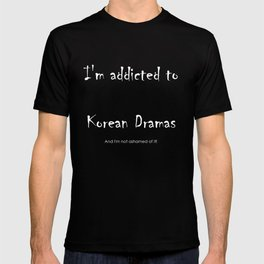 I'm addicted to Korean dramas T-shirt