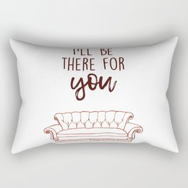 I'll Be There For You Rectangular Pillow