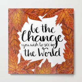 #KinaTurns24: Be the Change You Wish to See in the World Metal Print