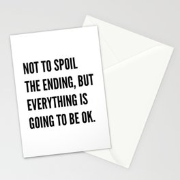 NOT TO SPOIL THE ENDING, BUT EVERYTHING IS GOING TO BE OK Stationery Cards
