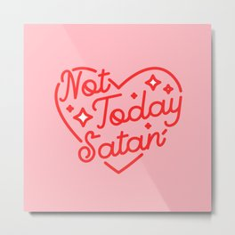 not today satan II Metal Print