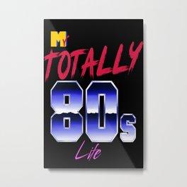 My Totally 80s Life Metal Print
