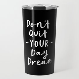 Don't Quit Your Daydream black and white modern typographic quote poster canvas wall art home decor Travel Mug