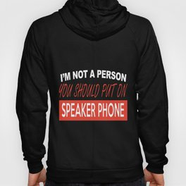 I am not a person you should put on speaker phone music t-shirts Hoody