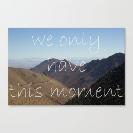We Only Have This Moment Canvas Print