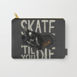 Skate Til' You Die Carry-All Pouch
