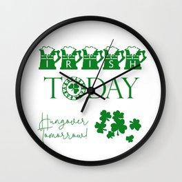 Irish Today, Hungover Tomorrow Shamrock Funny St. Patrick Wall Clock
