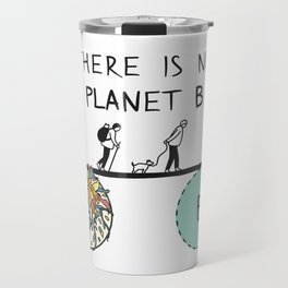 There is no PLANet B, keep the Earth clean Travel Mug