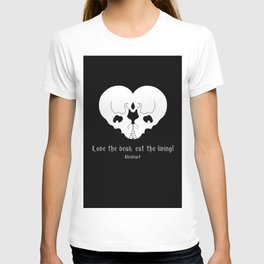 Love the dead, eat the living! T-shirt