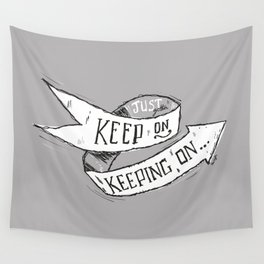 Keep On Keeping On Wall Tapestry