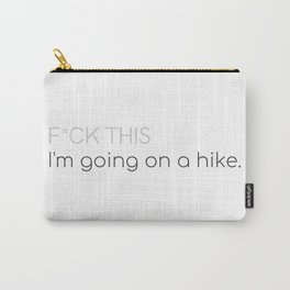 F*CK THIS; I'm going on a hike. Carry-All Pouch