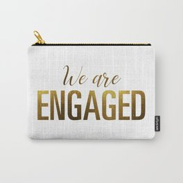 We are engaged (gold) Carry-All Pouch