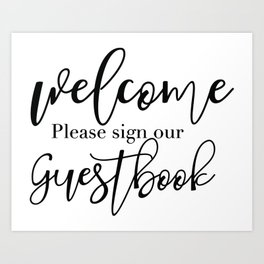 Welcome Please Sign Our Guestbook Art Print