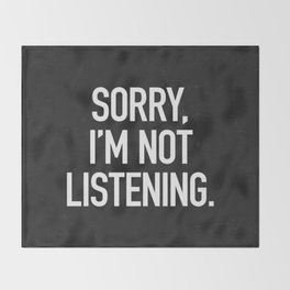Sorry, I'm not listening Throw Blanket