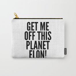 Get Me Off This Planet Elon! Carry-All Pouch