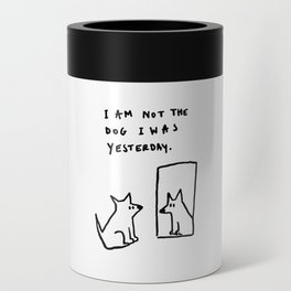 I am not the dog I was yesterday. Can Cooler