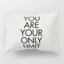 You are your only limit, inspirational quote, motivational signal, mental workout, daily routine Pillow Sham