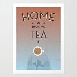 Home Is Where The Tea Is... Art Print