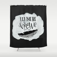 be brave Shower Curtains featuring Brave by Chrystal Elizabeth