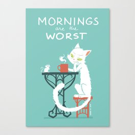 Mornings are the worst Canvas Print