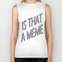 meme Biker Tanks featuring Is That A Meme by go_2.sleep