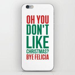 Don't like christmas? bye felicia iPhone Skin