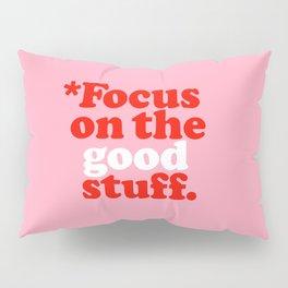 Focus On The Good Stuff. Pillow Sham