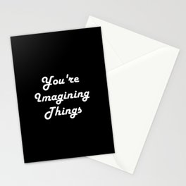 You're Imagining Things Stationery Cards