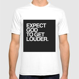 Expect God to get louder. T-shirt