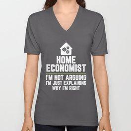Home economist I'm Not Arguing I'm Just Explaining Why I'm Right Home economist Gift Funny Shirt Unisex V-Neck