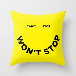 Can't Stop Won't Stop Throw Pillow