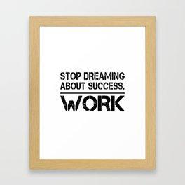 Stop Dreaming About Success - Work Hustle Motivation Fitness Workout Bodybuilding Framed Art Print