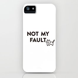 NOT MY FAULT iPhone Case