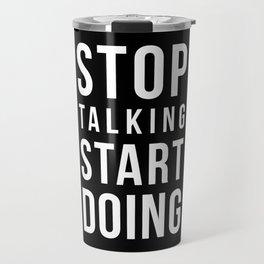 Stop talking, start doing! Quote Travel Mug