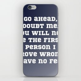 Go Ahead, Doubt Me iPhone Skin
