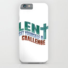 Christian Lent Set Yourself a Challenge Easter iPhone Case