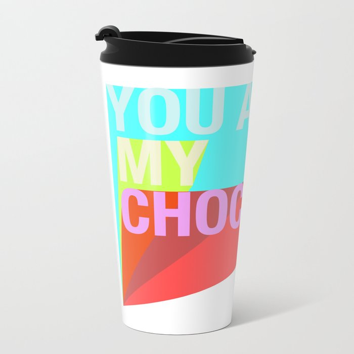 YOU ARE MY CHOCOLATE Metal Travel Mug