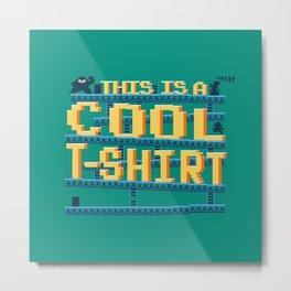 This Is a Cool Tshirt Metal Print