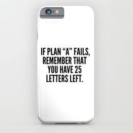 "If Plan ""A"" Fails, Remember That You Have 25 Letters Left. iPhone Case"