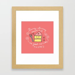 Being Skinny Doesn't Feel as Good as Cake Tastes Framed Art Print