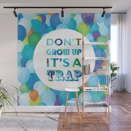 Don't grow up, its a trap! Wall Mural