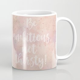 Be ambitious not thirsty inspirational Watercolor Quote Coffee Mug