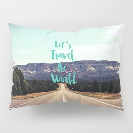 """""""Let's Travel the World."""" - Quote - Asphalt Road, Mountains Pillow Sham"""