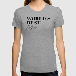 World's Best Dad, Dad Quote, Dad Art, Father Quote T-shirt