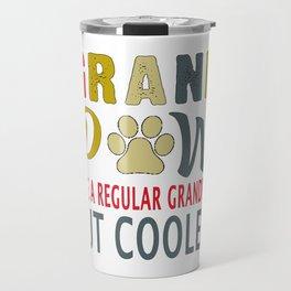 grandpaw like a regular grandpa cooler T-Shirt Travel Mug